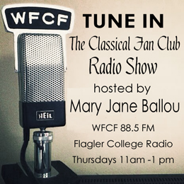 Listen to weekly broadcasts of The Classical Fan Club, produced and hosted by Mary Jane Ballou - WFCF 88.5 Flagler College Radio - Thursdays 11am to 1pm